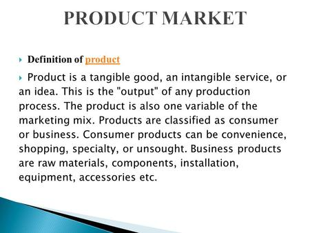  Definition of productproduct  Product is a tangible good, an intangible service, or an idea. This is the output of any production process. The product.