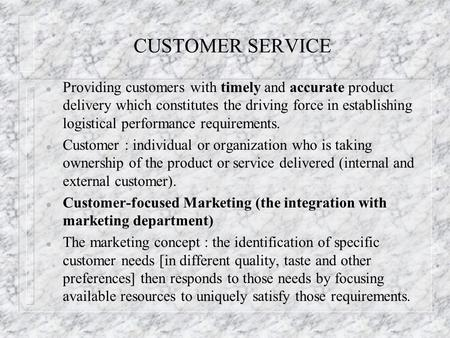 CUSTOMER SERVICE l Providing customers with timely and accurate product delivery which constitutes the driving force in establishing logistical performance.