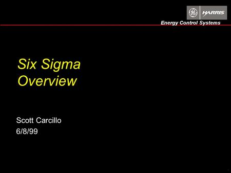 Energy Control Systems 1 Six Sigma Overview Scott Carcillo 6/8/99.