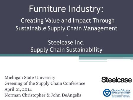 Furniture Industry: Creating Value and Impact Through Sustainable Supply Chain Management – Steelcase Inc. Supply Chain Sustainability Michigan State University.