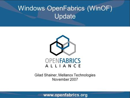 Www.openfabrics.org Windows OpenFabrics (WinOF) Update Gilad Shainer, Mellanox Technologies November 2007.