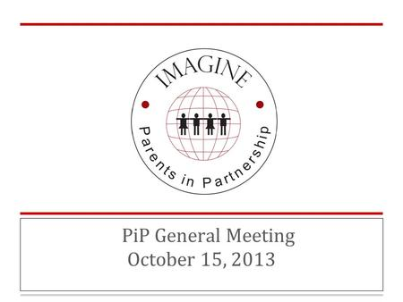 PiP General Meeting October 15, 2013. Agenda ❏ PiP In Action ❏ Board Updates ❏ PiP Missions ❏ Financial Report ❏ Annual Budget ❏ Upcoming Activities ❏