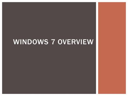 WINDOWS 7 OVERVIEW.  Where we came from:  Windows XP  Windows XP Service Pack 3  Windows Vista WINDOWS 7 OVERVIEW.
