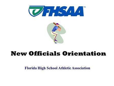 Florida High School Athletic Association New Officials Orientation.