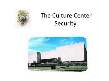 The Culture Center Security. THE HUMAN RESOURCE COORDINATOR WILL INFORM SECURITY OF: NAME DATE OF ARRIVAL, ADDRESS, PHONE # THE SUPERVISOR WILL INFORM.