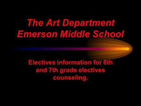 The Art Department Emerson Middle School Electives information for 6th and 7th grade electives counseling.
