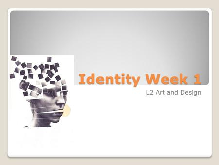 Identity Week 1 L2 Art and Design. Tasks for this week Understand overview of project and expectations Mind map brief Take a collection of quality photographs.