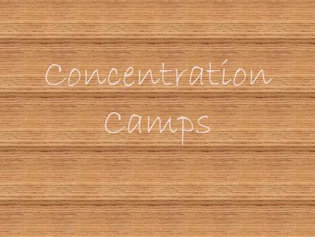 Concentration Camps. By Nicole Caswell 3 rd Period October 2010.