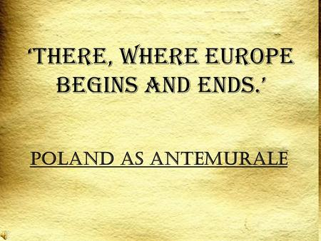 Poland as Antemurale 'There, where Europe begins and ends.'
