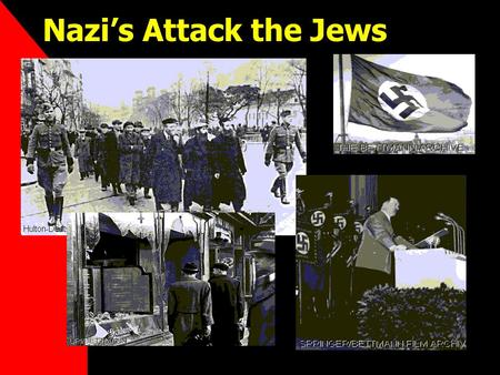 "Nazi's Attack the Jews. HOLOCAUST Nazi Persecution of Jews Anti-Semitism Main ""POGROM"" 1933 - Economic Boycott of Jews 1935 "" Nuremberg Laws "" –Lost."
