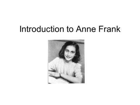 Introduction to Anne Frank. Facts about Anne Frank Born June 12, 1929 in Frankfurt, Germany.