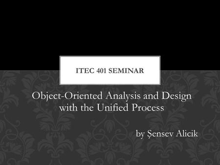 Object-Oriented Analysis and Design with the Unified Process by Şensev Alicik.