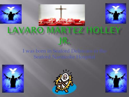 I was born in Seaford Delaware in the Seaford Nanticoke Hospital.