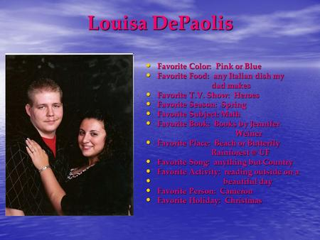 Louisa DePaolis Favorite Color: Pink or Blue Favorite Color: Pink or Blue Favorite Food: any Italian dish my Favorite Food: any Italian dish my dad makes.