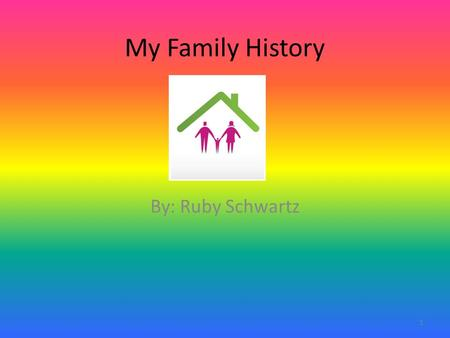 My Family History By: Ruby Schwartz 1. HISTORIAN My Family ancestry is… Russian Polish Italian Irish Hungarian Czechoslovakian 2.