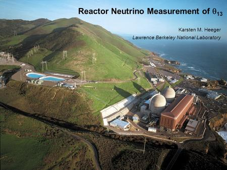 Karsten Heeger, LBNL TAUP03, September 7, 2003 Reactor Neutrino Measurement of  13 Karsten M. Heeger Lawrence Berkeley National Laboratory.