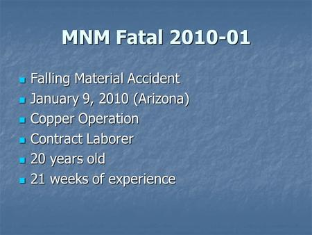 MNM Fatal 2010-01 Falling Material Accident Falling Material Accident January 9, 2010 (Arizona) January 9, 2010 (Arizona) Copper Operation Copper Operation.
