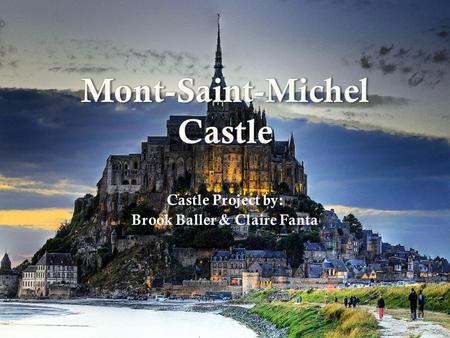  Mont-Saint-Michel was built under Bishop Aubert of Avranges, who thought that an angel had told him to construct it on a 300-foot rock.  It was constructed.