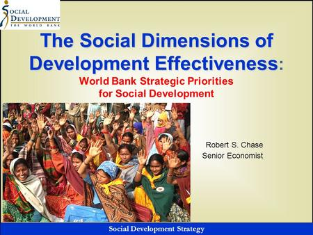 Social Development Strategy The Social Dimensions of Development Effectiveness The Social Dimensions of Development Effectiveness : World Bank Strategic.