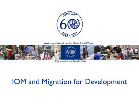 1 IOM and Migration for Development International Organization for Migration (IOM)
