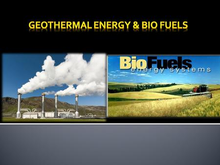 Geothermal To Electric Energy BIO FUELS  There are better solutions- such as using hydrogen fuel cells  Not many gas stations have bio fuels available.