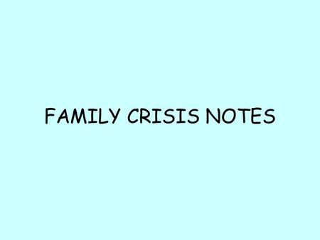 FAMILY CRISIS NOTES. Accidents/Illness of Family Members  Honest explanation of what is happening geared to their ability to understand  If the person.
