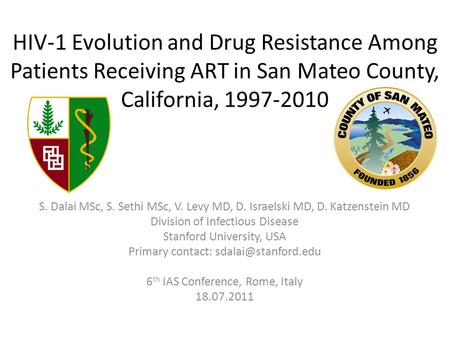 HIV-1 Evolution and Drug Resistance Among Patients Receiving ART in San Mateo County, California, 1997-2010 S. Dalai MSc, S. Sethi MSc, V. Levy MD, D.