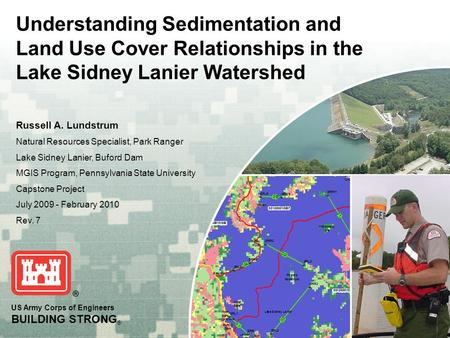 US Army Corps of Engineers BUILDING STRONG ® Understanding Sedimentation and Land Use Cover Relationships in the Lake Sidney Lanier Watershed Russell A.