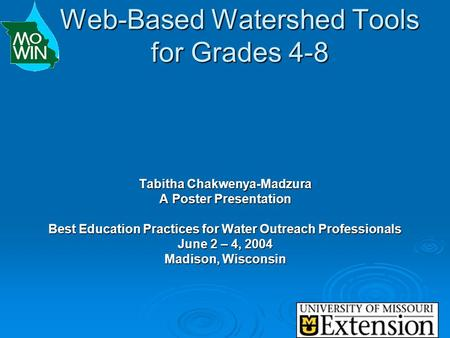 Web-Based Watershed Tools for Grades 4-8 Tabitha Chakwenya-Madzura A Poster Presentation Best Education Practices for Water Outreach Professionals June.
