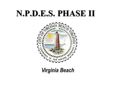 N.P.D.E.S. PHASE II Virginia Beach. Local Condition AREA 312 SQUARE MILES CHESAPEAKE BAY 98 SQUARE MILES WATERSHED SOUTHERN 209 SQUARE MILES WATERSHED.