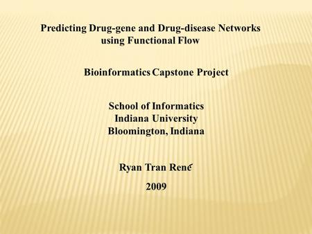 Predicting Drug-gene and Drug-disease Networks using Functional Flow Bioinformatics Capstone Project School of Informatics Indiana University Bloomington,