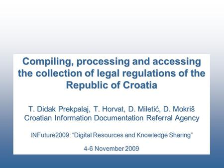 Compiling, processing and accessing the collection of legal regulations of the Republic of Croatia T. Didak Prekpalaj, T. Horvat, D. Miletić, D. Mokriš.