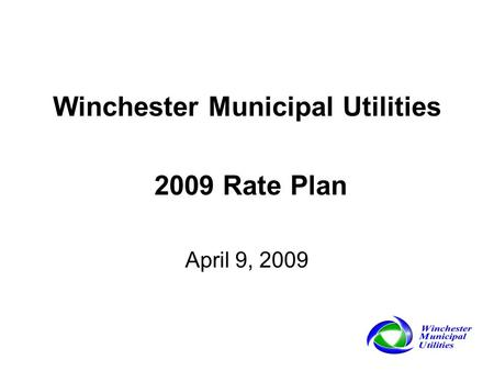Winchester Municipal Utilities 2009 Rate Plan April 9, 2009.