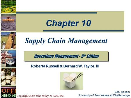 Copyright 2006 John Wiley & Sons, Inc. Beni Asllani University of Tennessee at Chattanooga Supply Chain Management Operations Management - 5 th Edition.