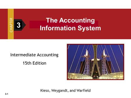 3-1 Intermediate Accounting 15th Edition 3 The Accounting Information System Kieso, Weygandt, and Warfield.