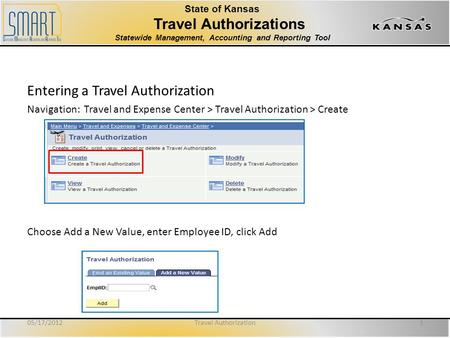 State of Kansas Travel Authorizations Statewide Management, Accounting and Reporting Tool Entering a Travel Authorization Navigation: Travel and Expense.