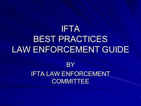 IFTA BEST PRACTICES LAW ENFORCEMENT GUIDE BY IFTA LAW ENFORCEMENT COMMITTEE.