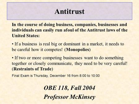 Antitrust OBE 118, Fall 2004 Professor McKinsey In the course of doing business, companies, businesses and individuals can easily run afoul of the Antitrust.