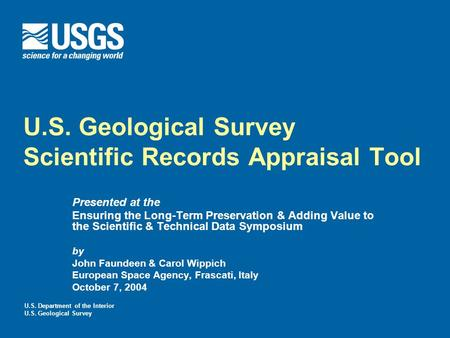 U.S. Department of the Interior U.S. Geological Survey U.S. Geological Survey Scientific Records Appraisal Tool Presented at the Ensuring the Long-Term.
