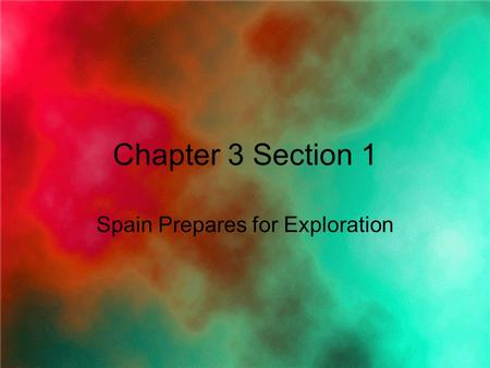 Chapter 3 Section 1 Spain Prepares for Exploration.