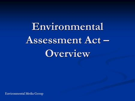 Environmental Assessment Act – Overview Environmental Media Group.