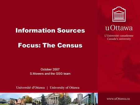 Information Sources Focus: The Census October 2007 S.Mowers and the GSG team.