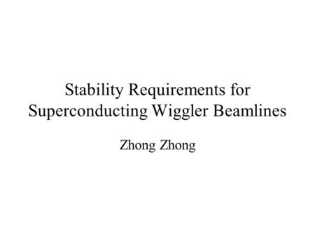 Stability Requirements for Superconducting Wiggler Beamlines Zhong.