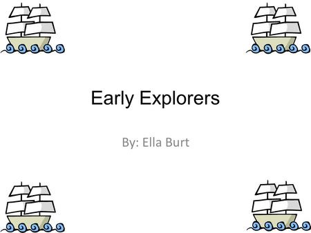 Early Explorers By: Ella Burt. Christopher Columbus 1451-1506.