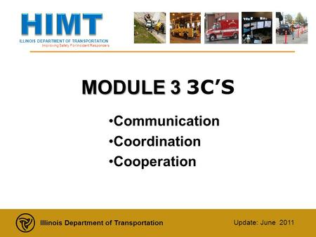 ILLINOIS DEPARTMENT OF TRANSPORTATION Improving Safety For Incident Responders Illinois Department of Transportation Update: June 2011 MODULE 3 MODULE.