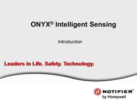 Leaders in Life. Safety. Technology. ONYX ® Intelligent Sensing Introduction.