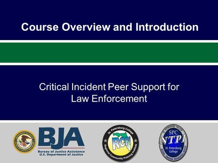 Course Overview and Introduction Critical Incident Peer Support for Law Enforcement.