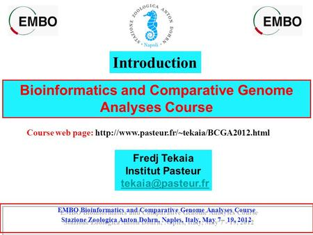 Bioinformatics and Comparative Genome Analyses Course Course web page:  EMBO Bioinformatics and Comparative.