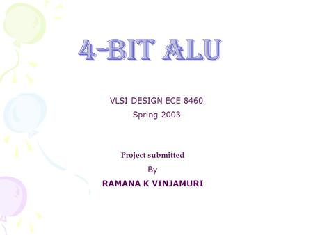 Project submitted By RAMANA K VINJAMURI VLSI DESIGN ECE 8460 Spring 2003.