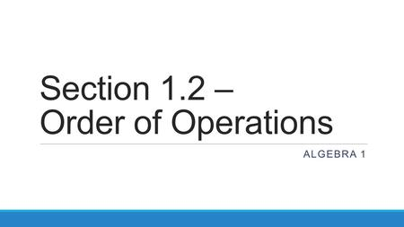 Section 1.2 – Order of Operations ALGEBRA 1. Warm Up: 1.) Write an algebraic expression for the difference of 12 and n. 2.) Write an algebraic expression.